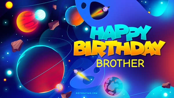 Free For Brother Happy Birthday Wallpaper With Space and Planets - birthdayimg.com