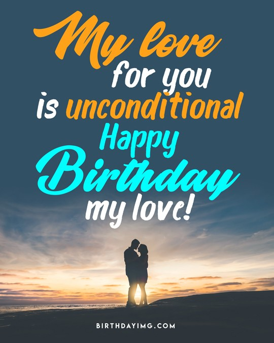 Free My love for you is unconditional. Happy birthday, my love! - birthdayimg.com