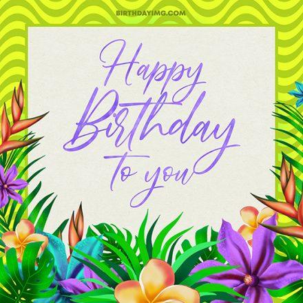 Free Happy Birthday Image with Exotic Flowers - birthdayimg.com